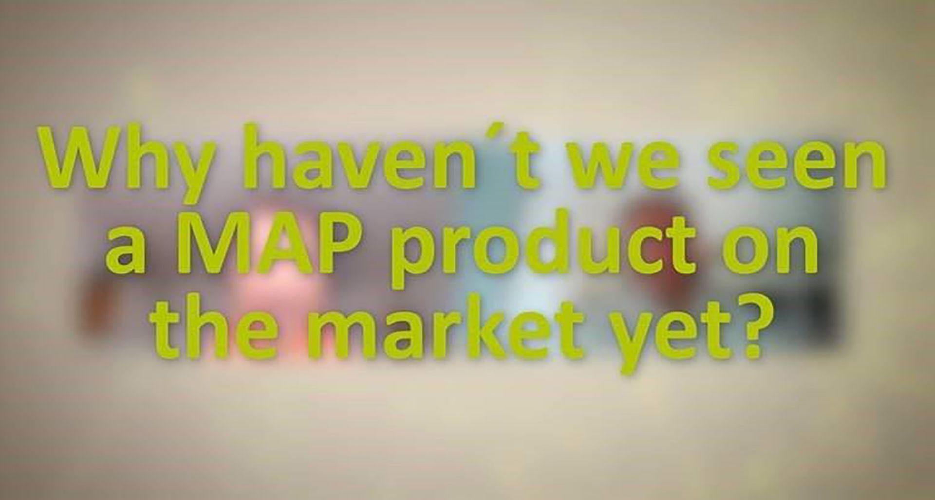 Warum sind MAP noch nicht auf dem Markt?